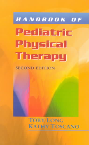 Handbook of Pediatric Physical Therapy By Long, Toby M., Ph.D./ Toscano, Kathy